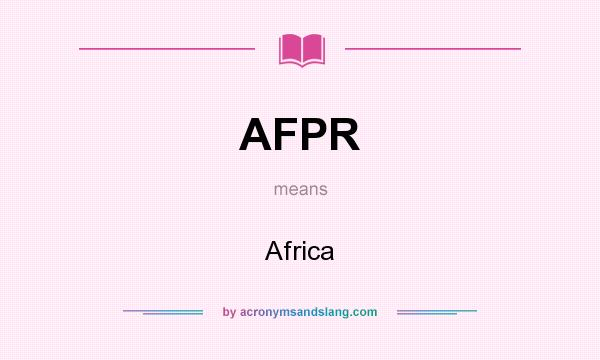 What does AFPR mean? It stands for Africa