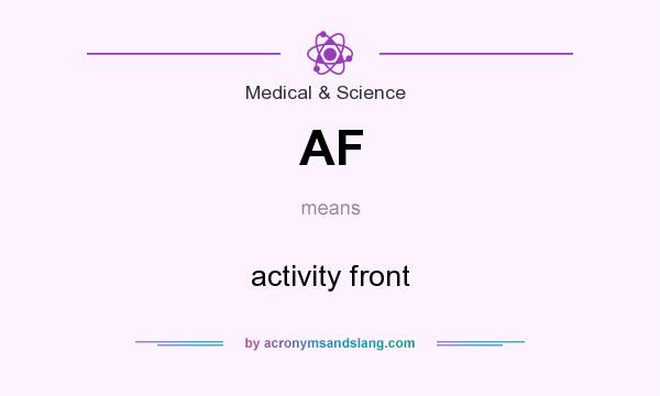 What does AF mean? It stands for activity front