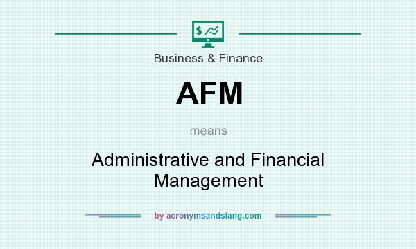 What does AFM mean? It stands for Administrative and Financial Management