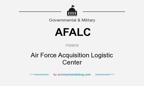 What does AFALC mean? It stands for Air Force Acquisition Logistic Center