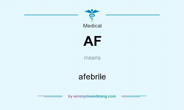 What does AF mean? It stands for afebrile