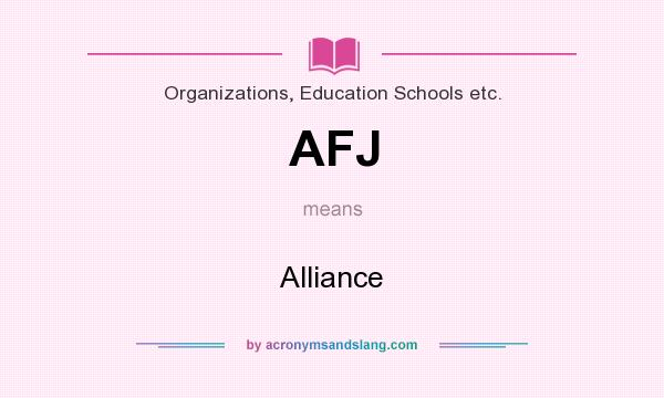 What does AFJ mean? It stands for Alliance
