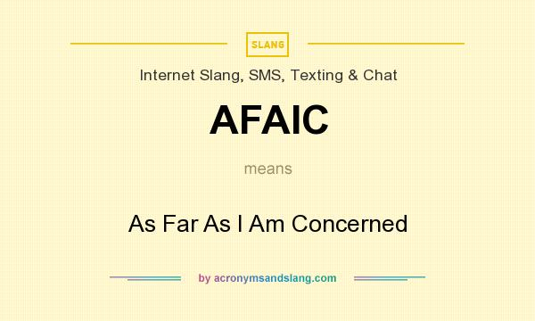 What does AFAIC mean? It stands for As Far As I Am Concerned