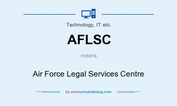 What does AFLSC mean? It stands for Air Force Legal Services Centre