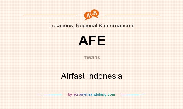What does AFE mean? It stands for Airfast Indonesia