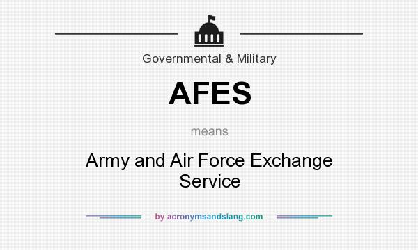 What does AFES mean? It stands for Army and Air Force Exchange Service