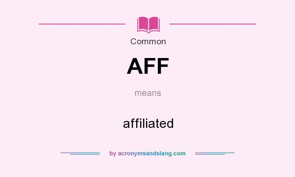 What does AFF mean? It stands for affiliated