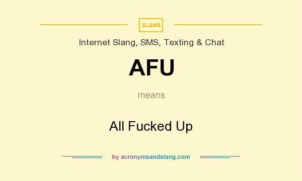 What does AFU mean? It stands for All Fucked Up