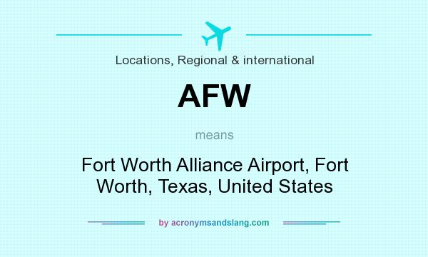 What does AFW mean? It stands for Fort Worth Alliance Airport, Fort Worth, Texas, United States
