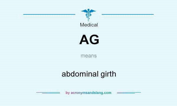 What does AG mean? It stands for abdominal girth