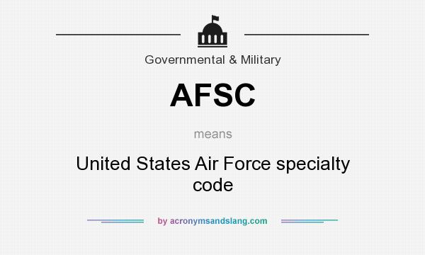 What does AFSC mean? It stands for United States Air Force specialty code
