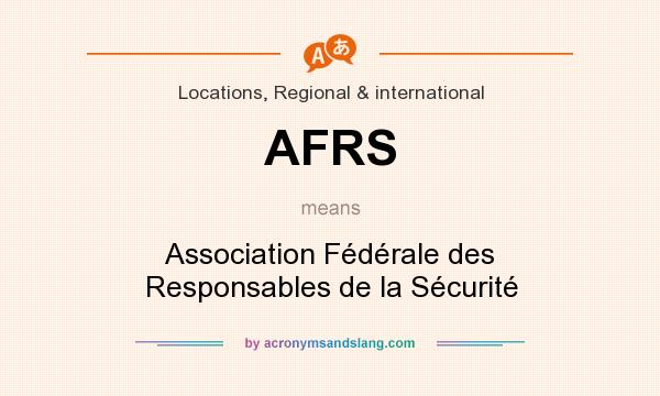 What does AFRS mean? It stands for Association Fédérale des Responsables de la Sécurité