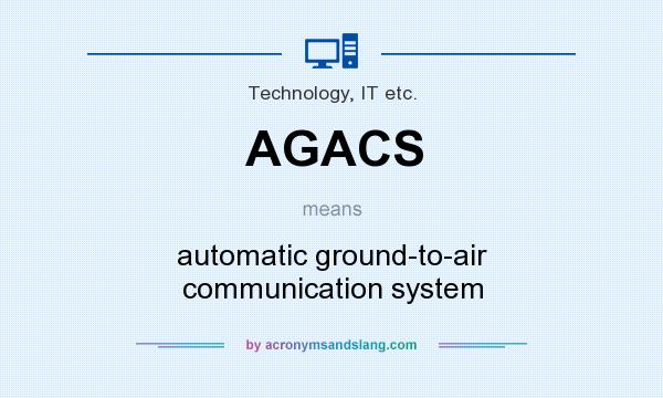 What does AGACS mean? It stands for automatic ground-to-air communication system