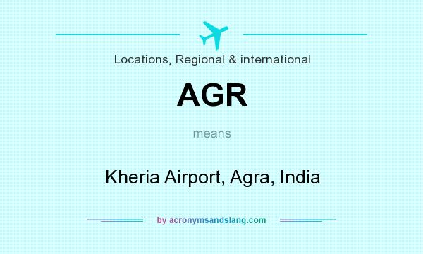 What does AGR mean? It stands for Kheria Airport, Agra, India