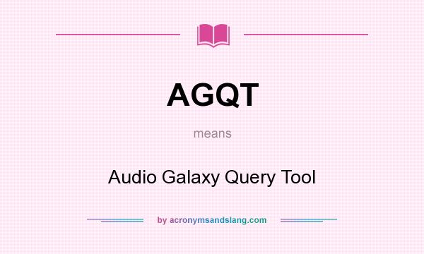 What does AGQT mean? It stands for Audio Galaxy Query Tool