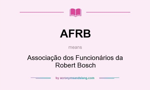 What does AFRB mean? It stands for Associação dos Funcionários da Robert Bosch