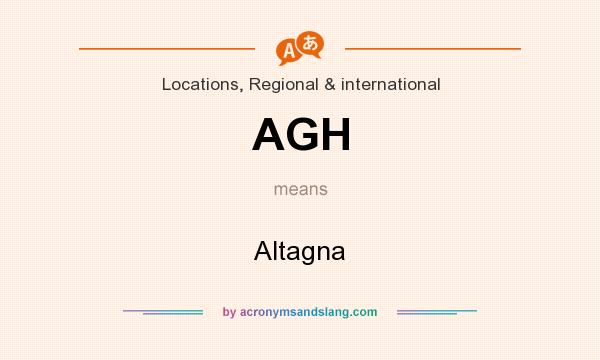 What does AGH mean? It stands for Altagna