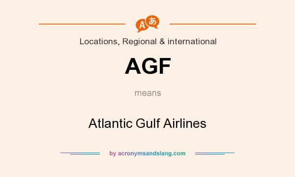 What does AGF mean? It stands for Atlantic Gulf Airlines