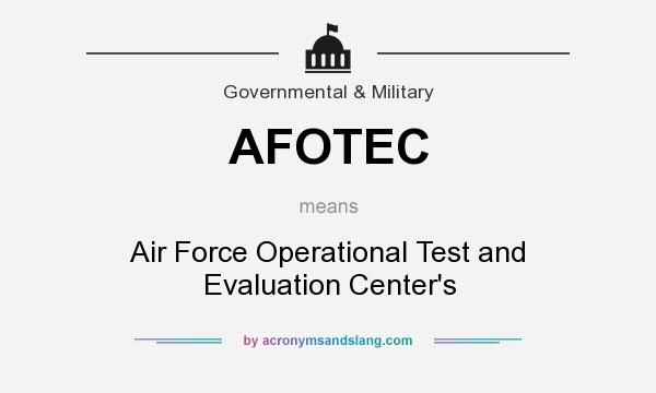 What does AFOTEC mean? It stands for Air Force Operational Test and Evaluation Center`s