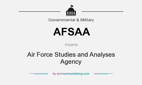 What does AFSAA mean? It stands for Air Force Studies and Analyses Agency