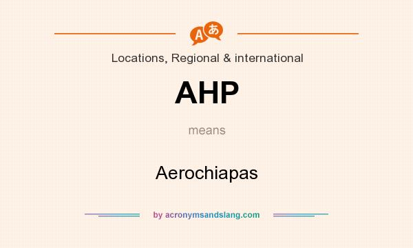 What does AHP mean? It stands for Aerochiapas