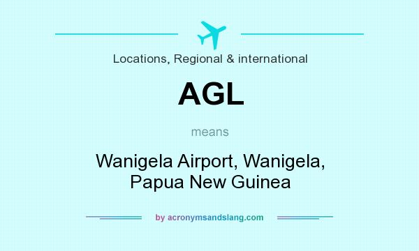 What does AGL mean? It stands for Wanigela Airport, Wanigela, Papua New Guinea
