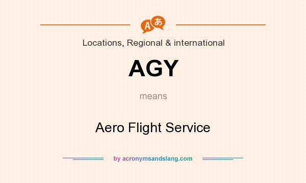 What does AGY mean? It stands for Aero Flight Service