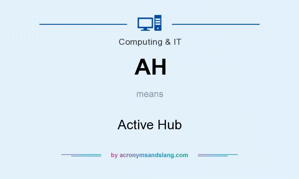 What does AH mean? It stands for Active Hub
