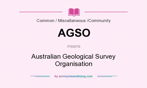 What does AGSO mean? It stands for Australian Geological Survey Organisation
