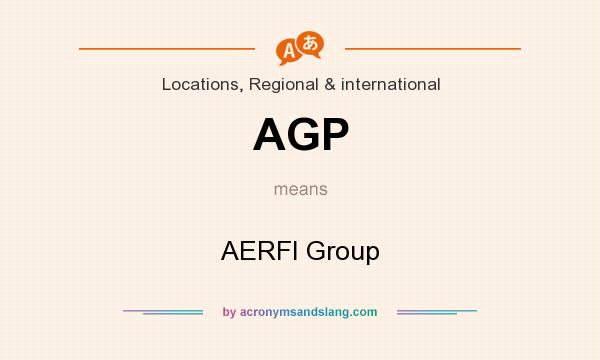 What does AGP mean? It stands for AERFI Group