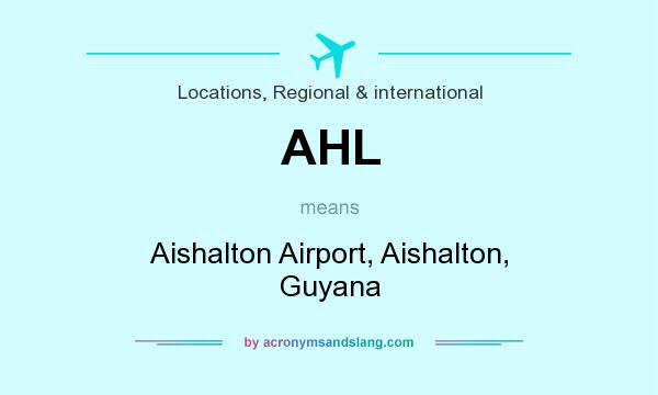 What does AHL mean? It stands for Aishalton Airport, Aishalton, Guyana