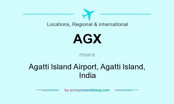 What does AGX mean? It stands for Agatti Island Airport, Agatti Island, India