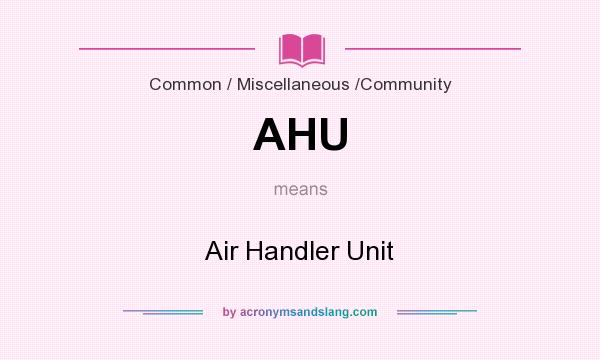 What does AHU mean? It stands for Air Handler Unit