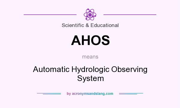 What does AHOS mean? It stands for Automatic Hydrologic Observing System