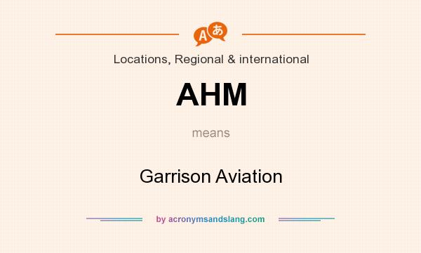 What does AHM mean? It stands for Garrison Aviation