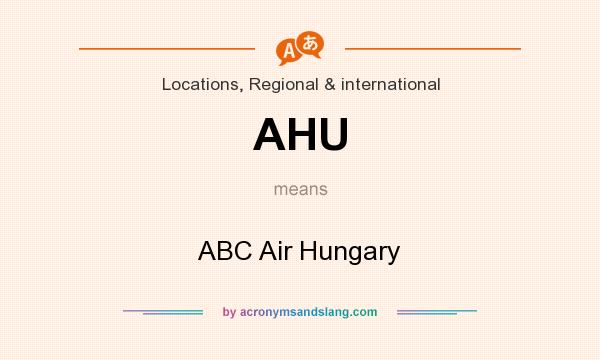 What does AHU mean? It stands for ABC Air Hungary