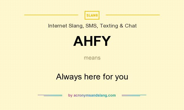 What does AHFY mean? It stands for Always here for you