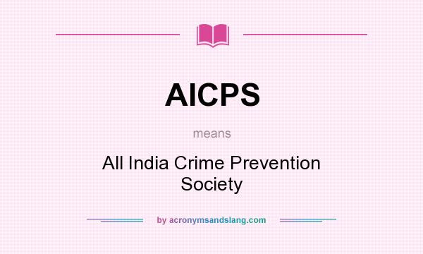What does AICPS mean? It stands for All India Crime Prevention Society