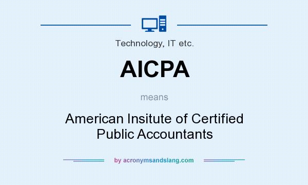 What does AICPA mean? It stands for American Insitute of Certified Public Accountants