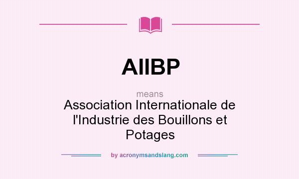 What does AIIBP mean? It stands for Association Internationale de l`Industrie des Bouillons et Potages