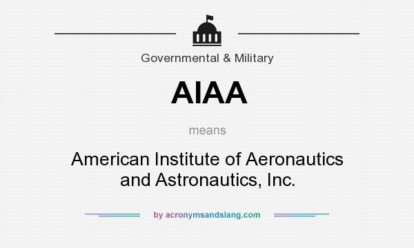 What does AIAA mean? It stands for American Institute of Aeronautics and Astronautics, Inc.