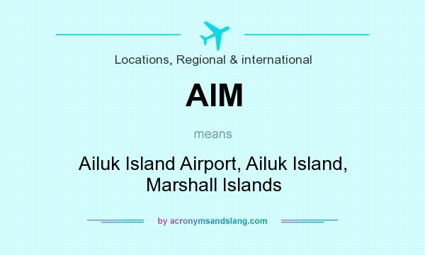 What does AIM mean? It stands for Ailuk Island Airport, Ailuk Island, Marshall Islands
