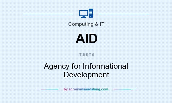 What does AID mean? It stands for Agency for Informational Development