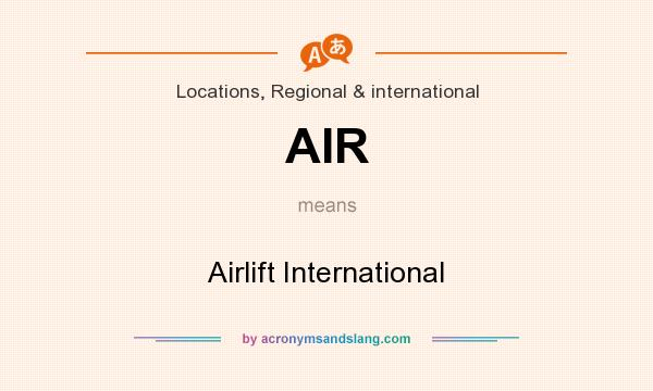 What does AIR mean? It stands for Airlift International