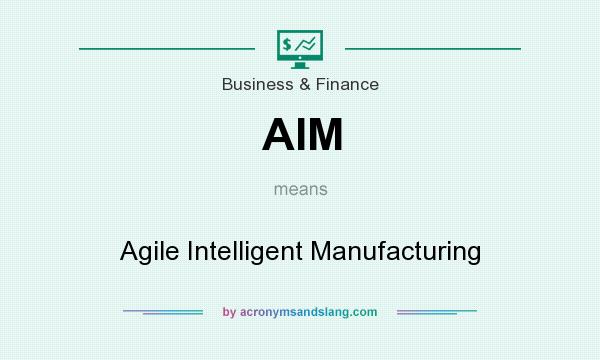 What does AIM mean? It stands for Agile Intelligent Manufacturing