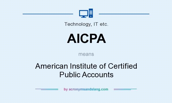 What does AICPA mean? It stands for American Institute of Certified Public Accounts