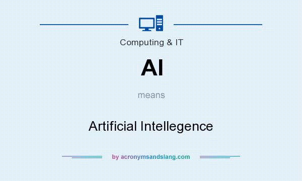 What does AI mean? It stands for Artificial Intellegence