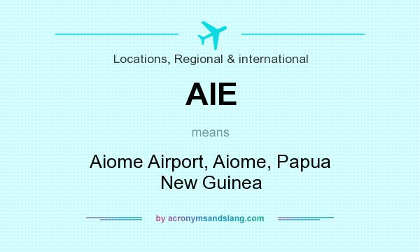 What does AIE mean? It stands for Aiome Airport, Aiome, Papua New Guinea