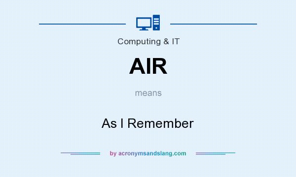 What does AIR mean? It stands for As I Remember