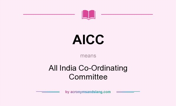 What does AICC mean? It stands for All India Co-Ordinating Committee
